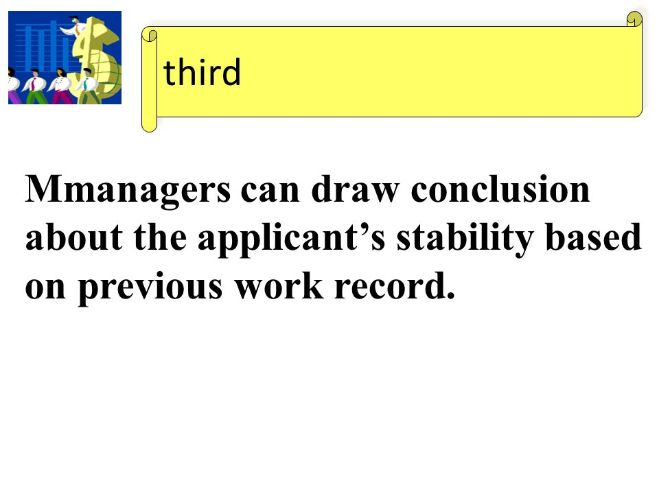 third Mmanagers can draw conclusion about the applicant's stability based on previous work record.