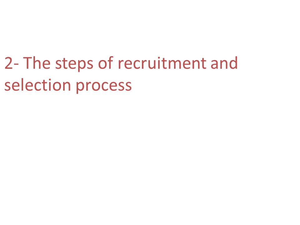 2- The steps of recruitment and selection process