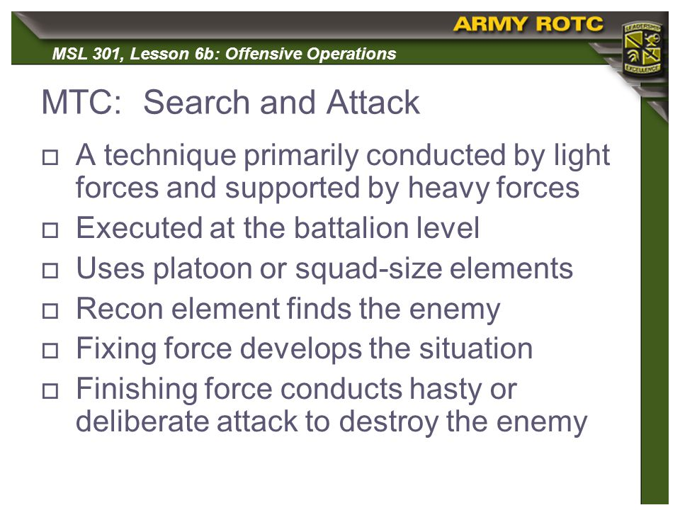 MTC: Search and Attack A technique primarily conducted by light forces and supported by heavy forces.