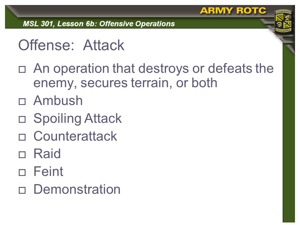 Offense: Attack An operation that destroys or defeats the enemy, secures terrain, or both. Ambush.