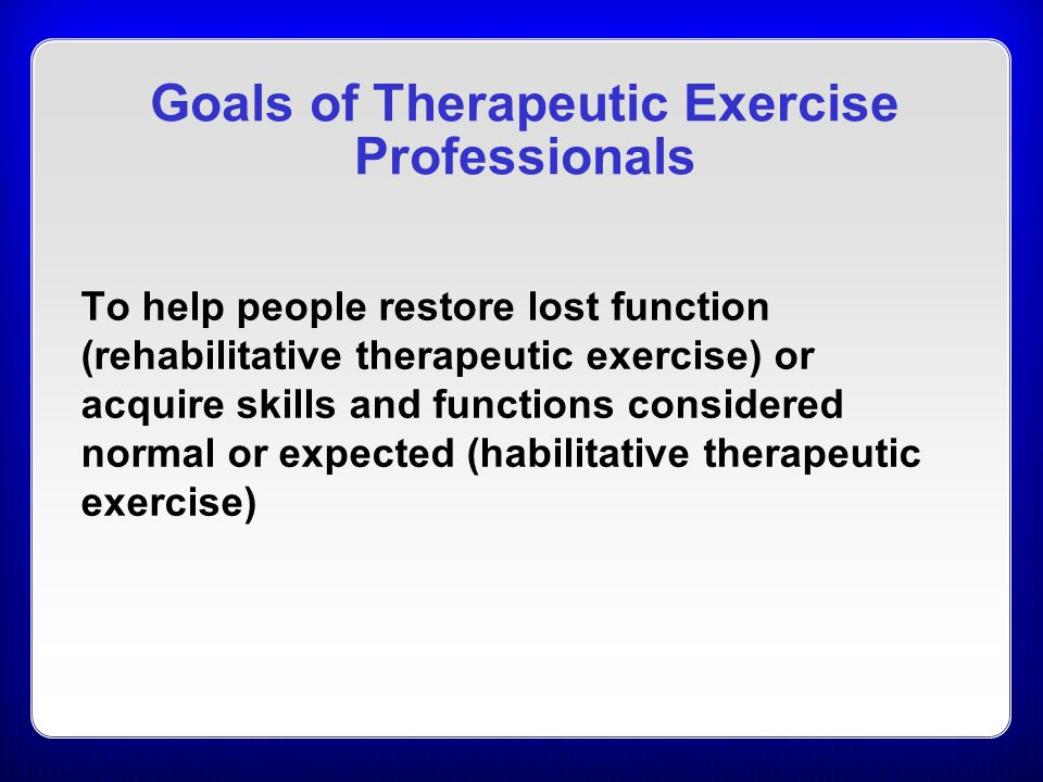 Goals of Therapeutic Exercise Professionals