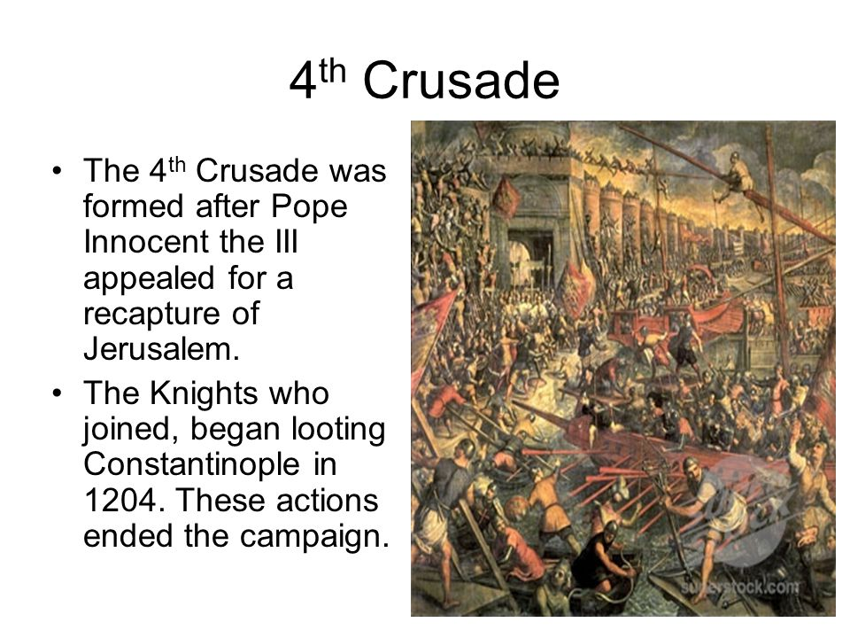 4th Crusade The 4th Crusade was formed after Pope Innocent the III appealed for a recapture of Jerusalem.