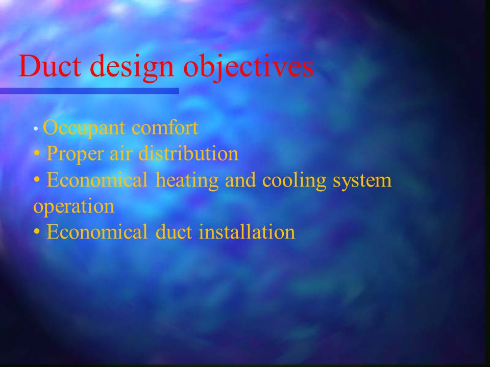 Duct design objectives