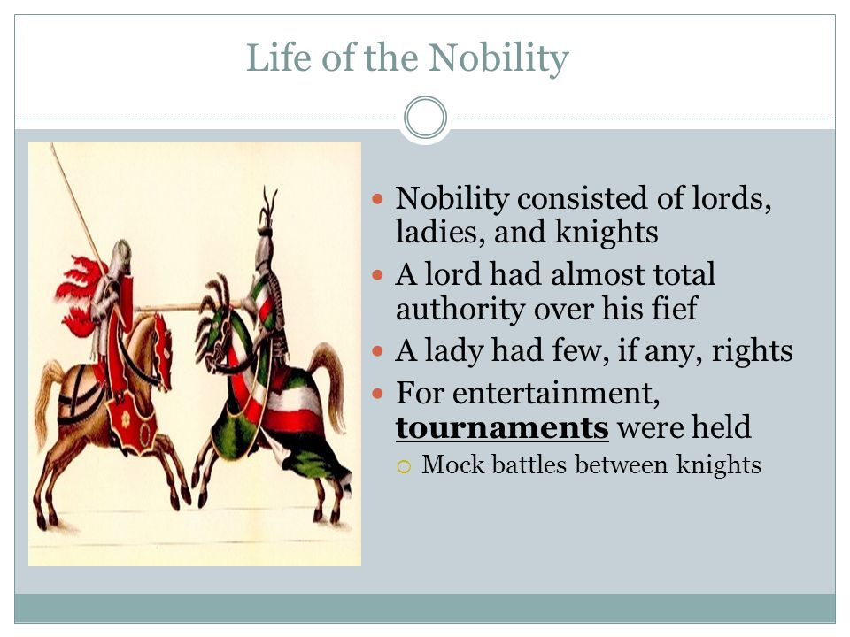 Life of the Nobility Nobility consisted of lords, ladies, and knights