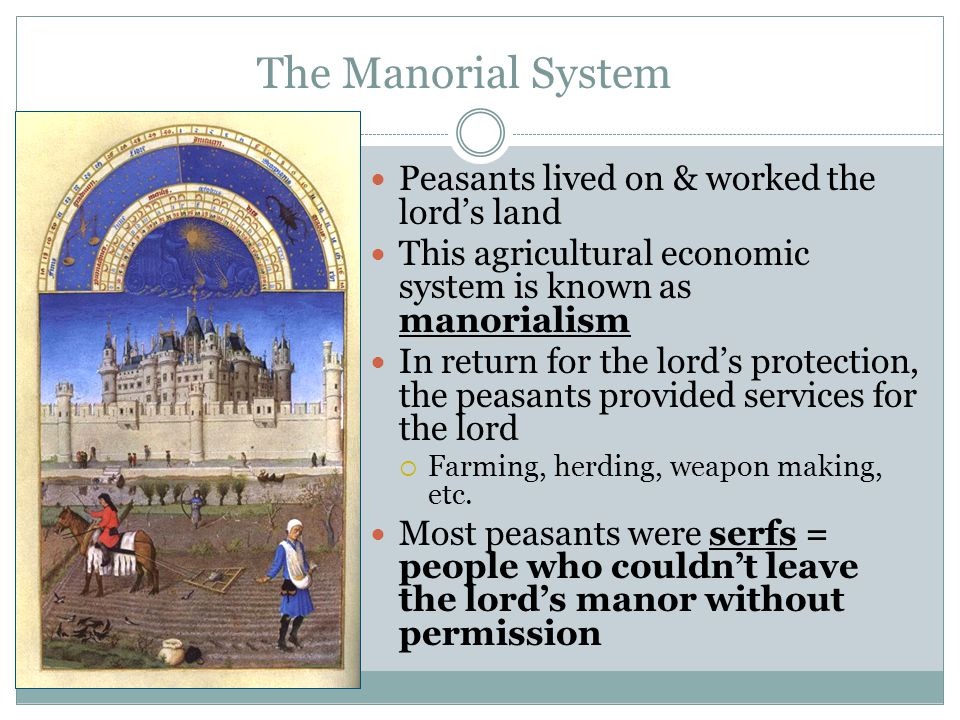 The Manorial System Peasants lived on & worked the lord's land