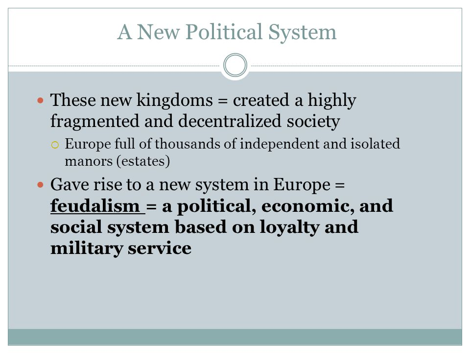 A New Political System These new kingdoms = created a highly fragmented and decentralized society.