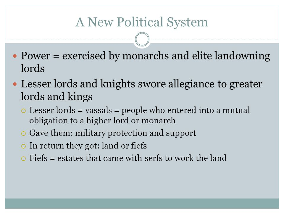 A New Political System Power = exercised by monarchs and elite landowning lords.