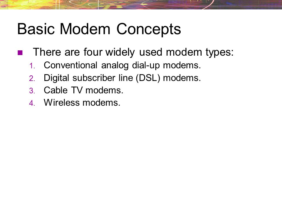 Basic Modem Concepts There are four widely used modem types: