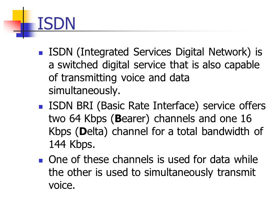 ISDN ISDN (Integrated Services Digital Network) is a switched digital service that is also capable of transmitting voice and data simultaneously.