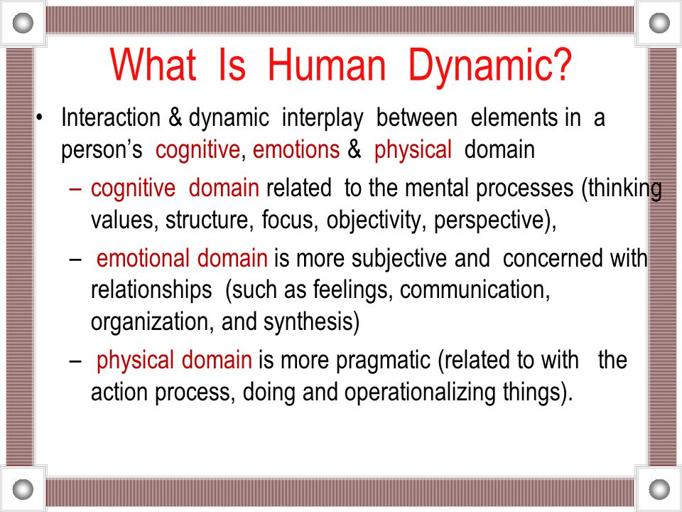 What Is Human Dynamic Interaction & dynamic interplay between elements in a person's cognitive, emotions & physical domain.