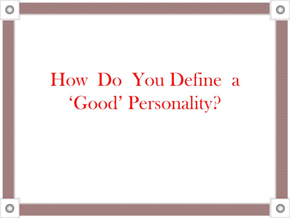 How Do You Define a 'Good' Personality