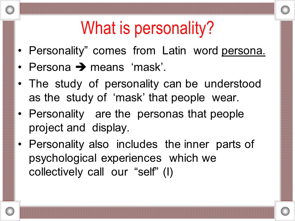 What is personality Personality comes from Latin word persona.