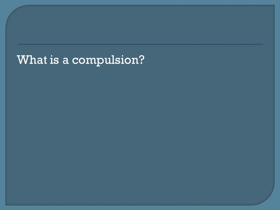 What is a compulsion