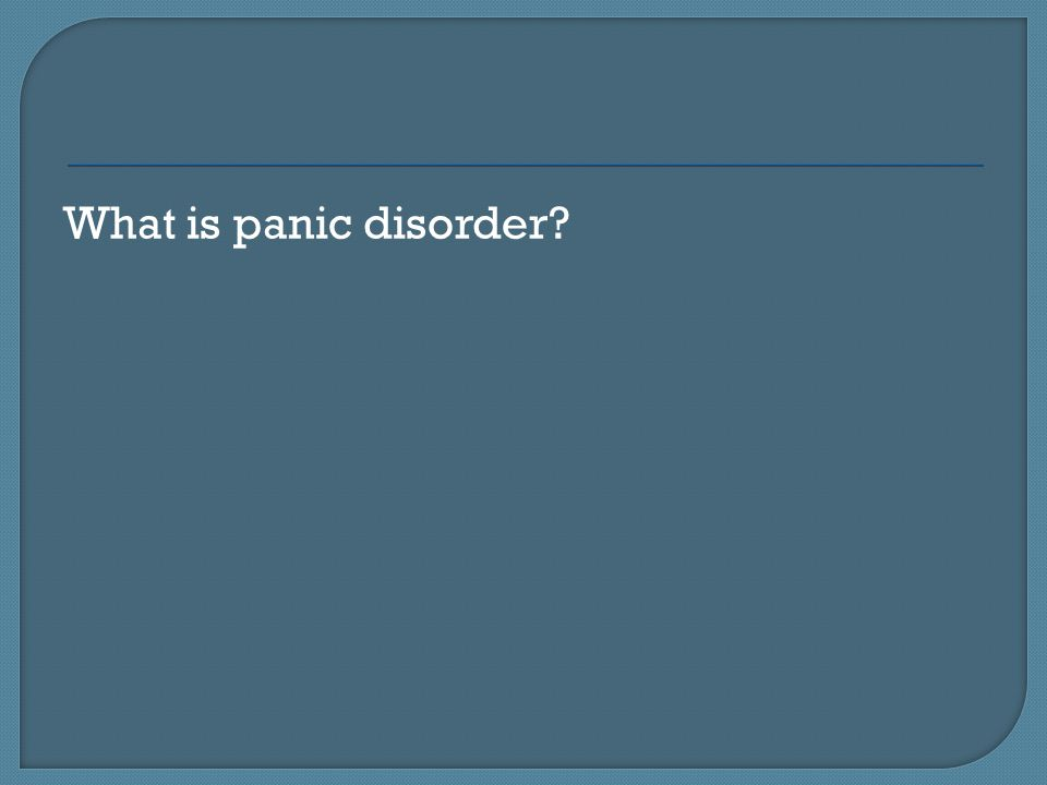 What is panic disorder