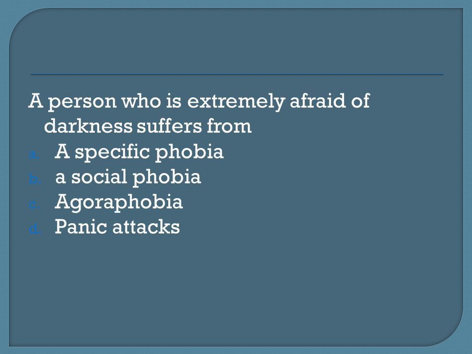 A person who is extremely afraid of darkness suffers from