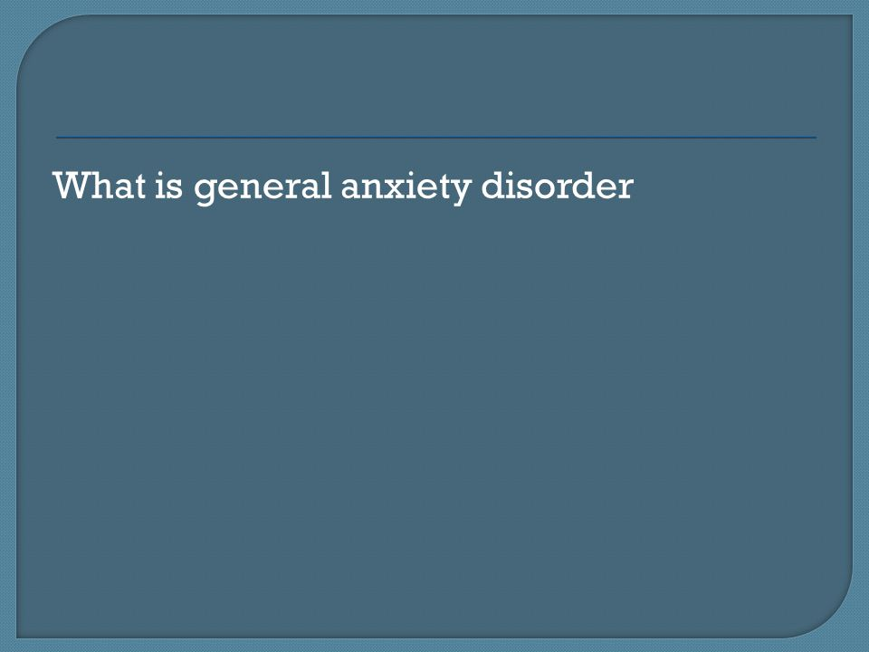 What is general anxiety disorder