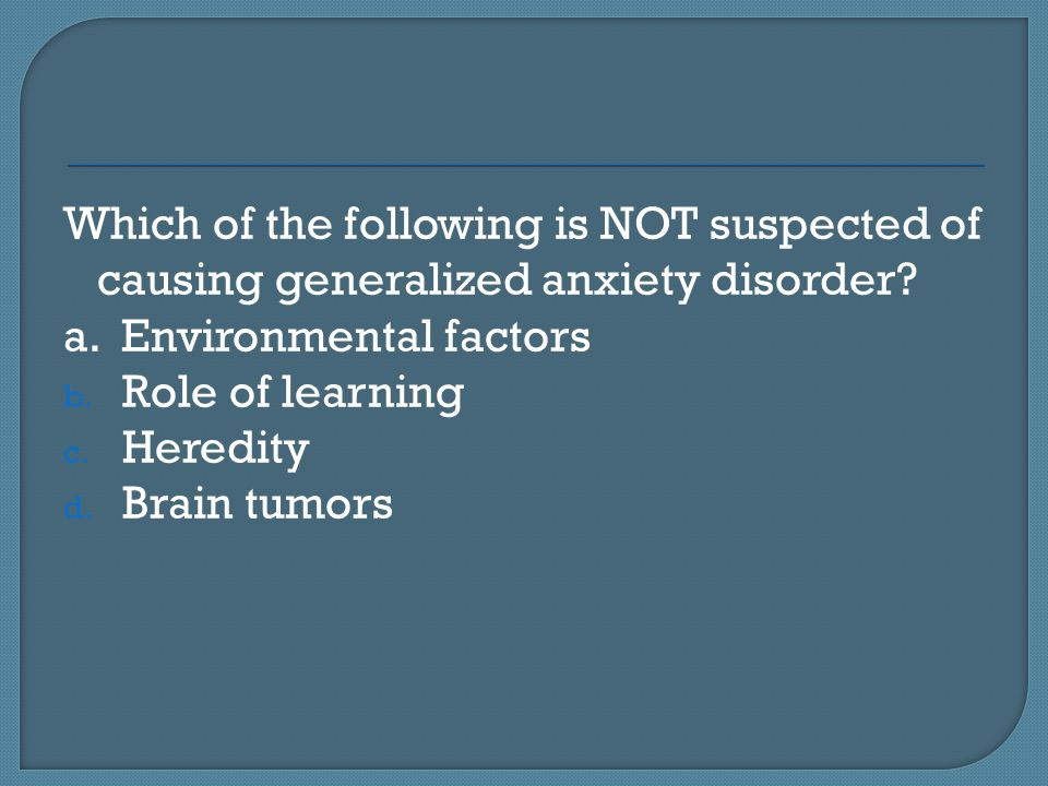 Which of the following is NOT suspected of causing generalized anxiety disorder
