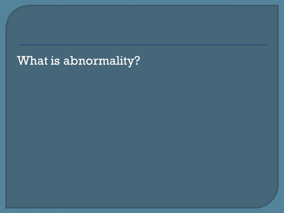 What is abnormality