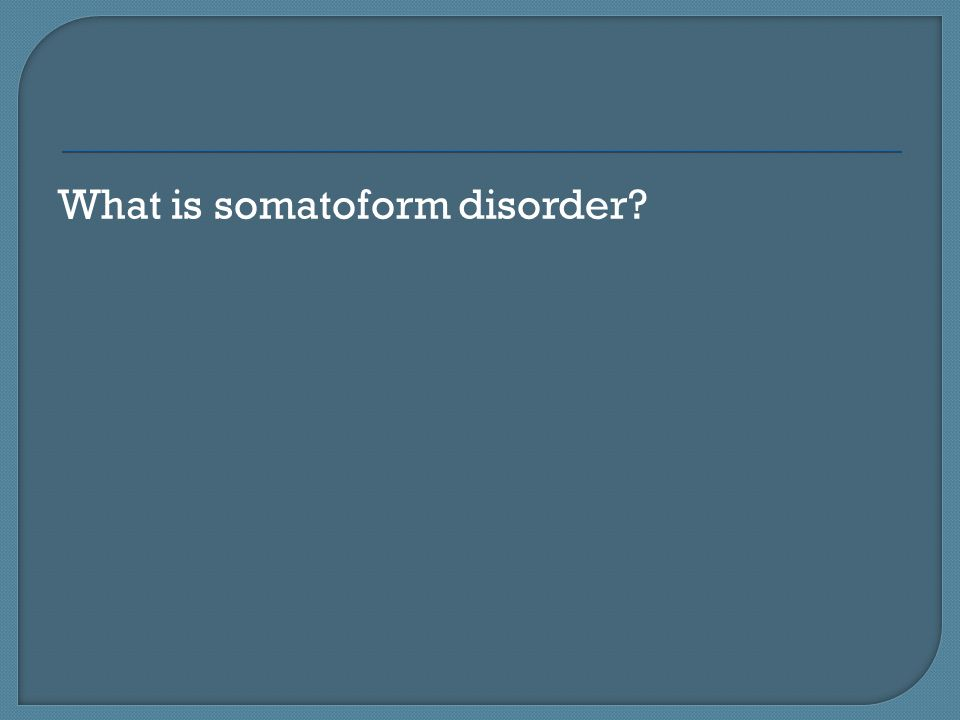 What is somatoform disorder