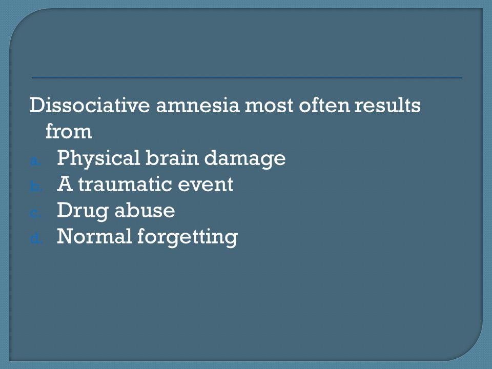 Dissociative amnesia most often results from
