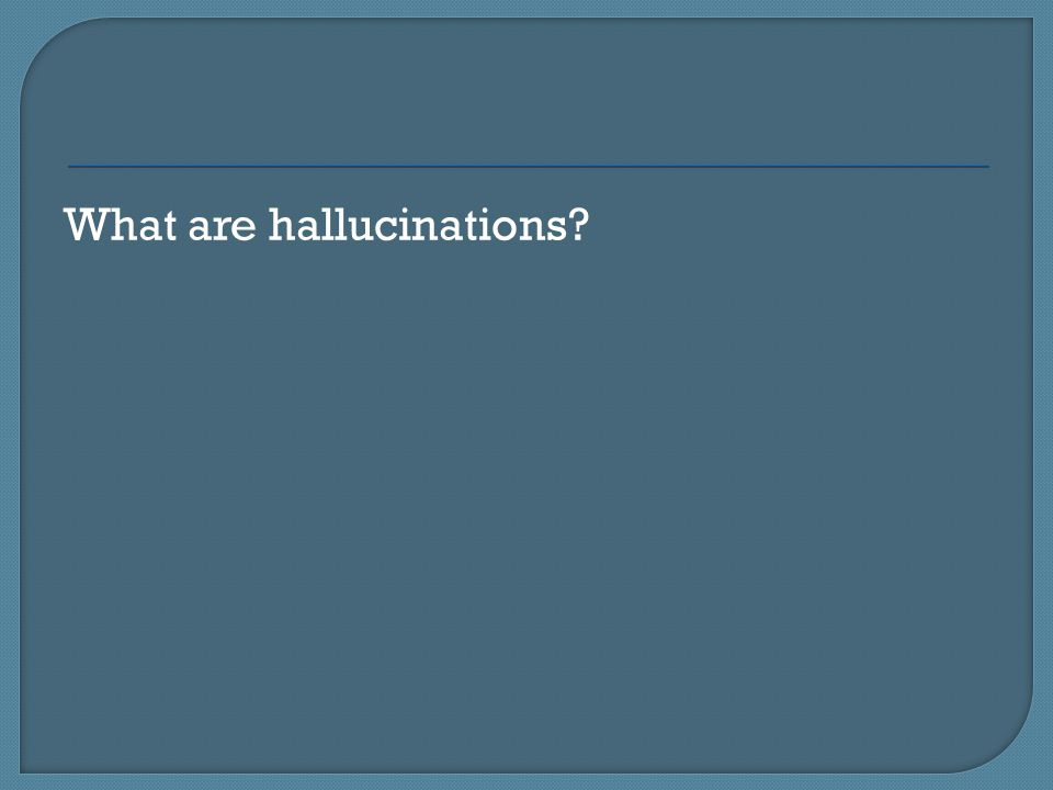 What are hallucinations