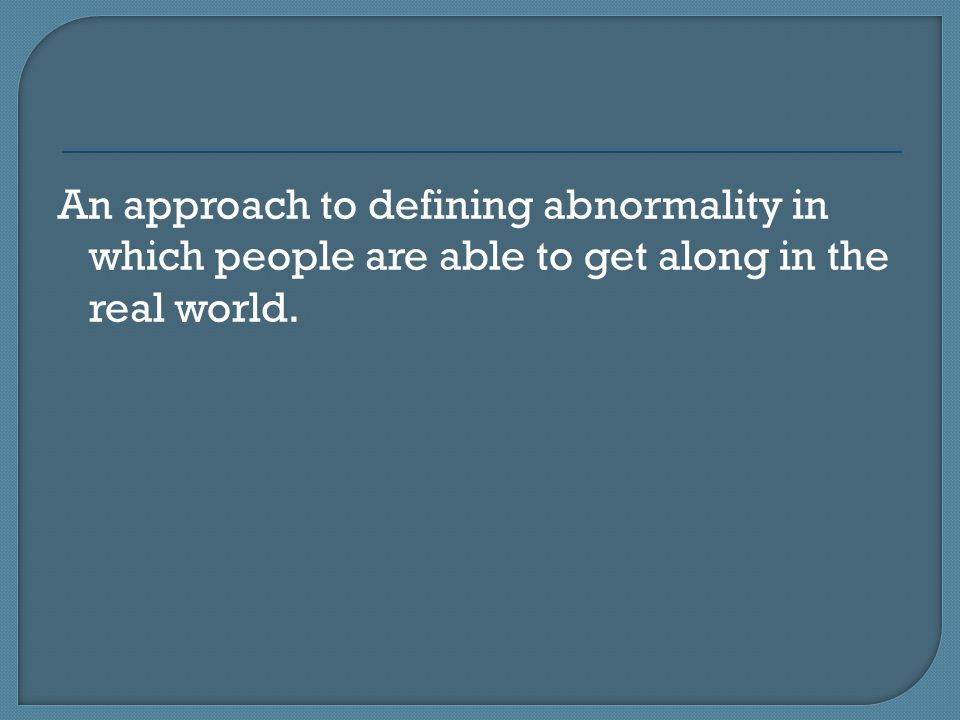 An approach to defining abnormality in which people are able to get along in the real world.