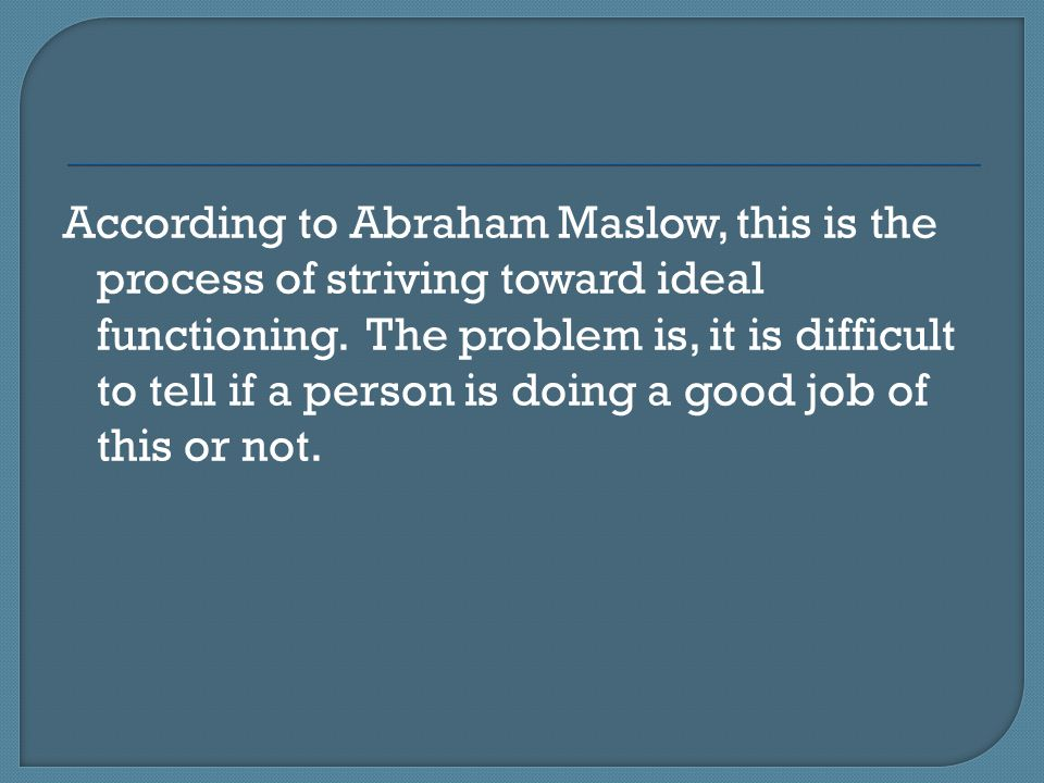 According to Abraham Maslow, this is the process of striving toward ideal functioning.