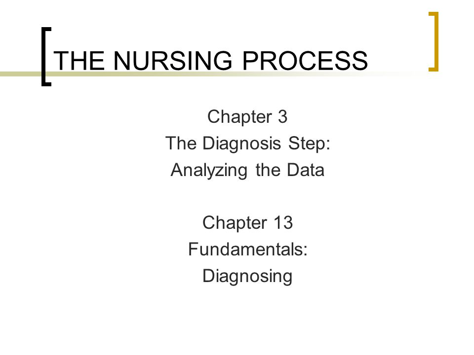 THE NURSING PROCESS Chapter 3 The Diagnosis Step: Analyzing the Data