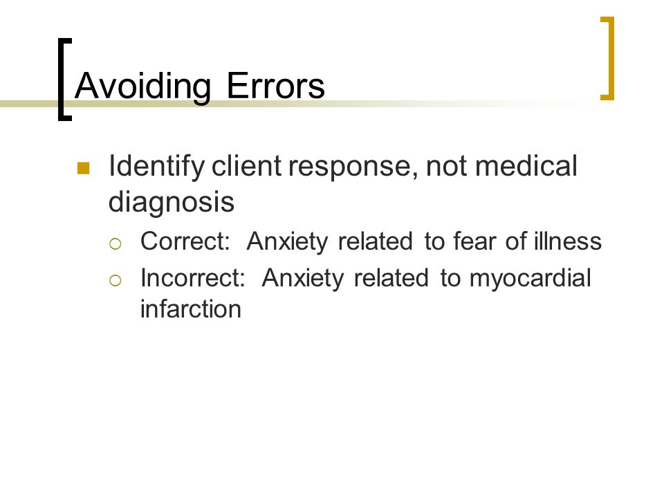 Avoiding Errors Identify client response, not medical diagnosis