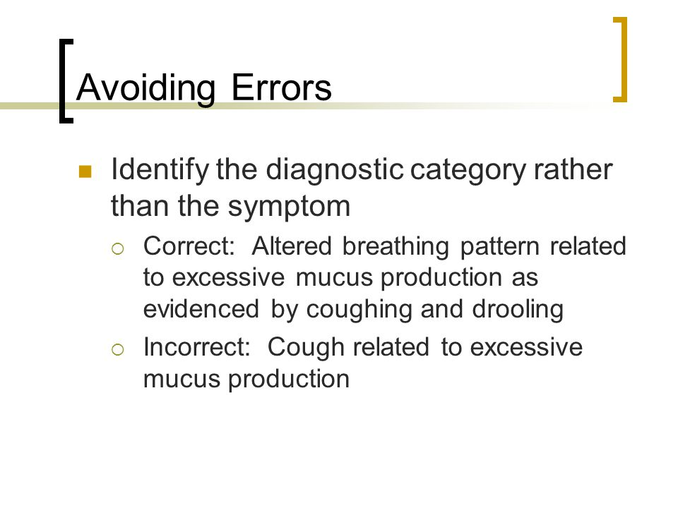 Avoiding Errors Identify the diagnostic category rather than the symptom.