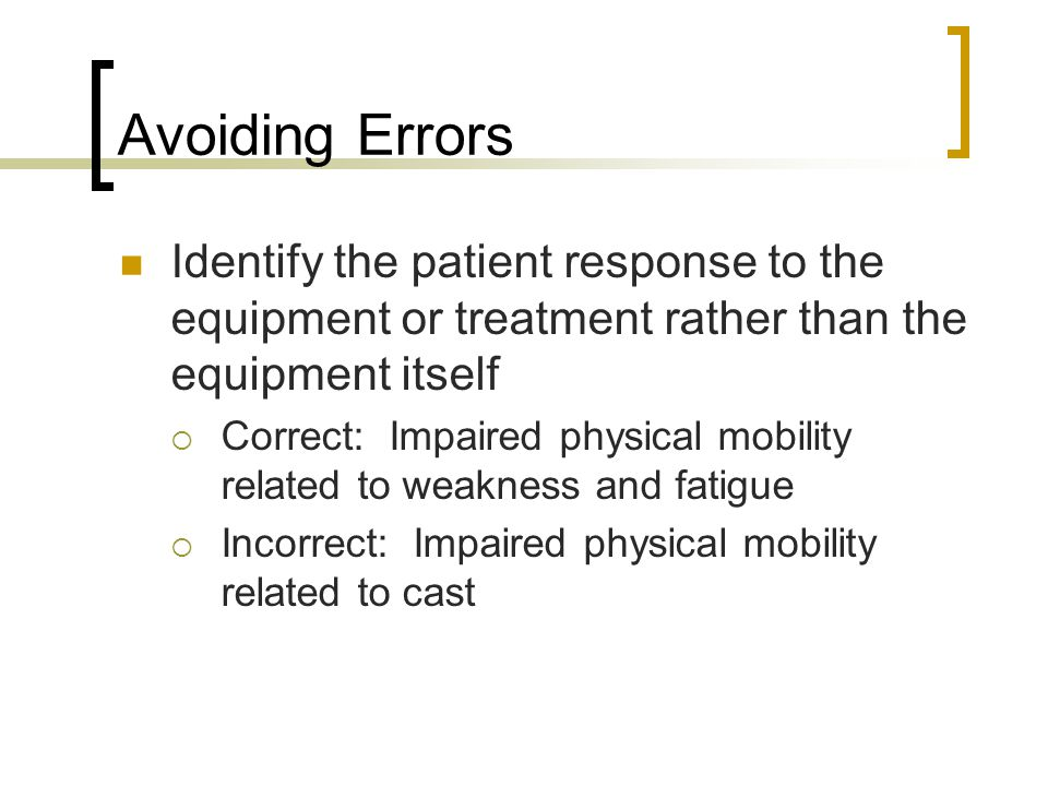Avoiding Errors Identify the patient response to the equipment or treatment rather than the equipment itself.