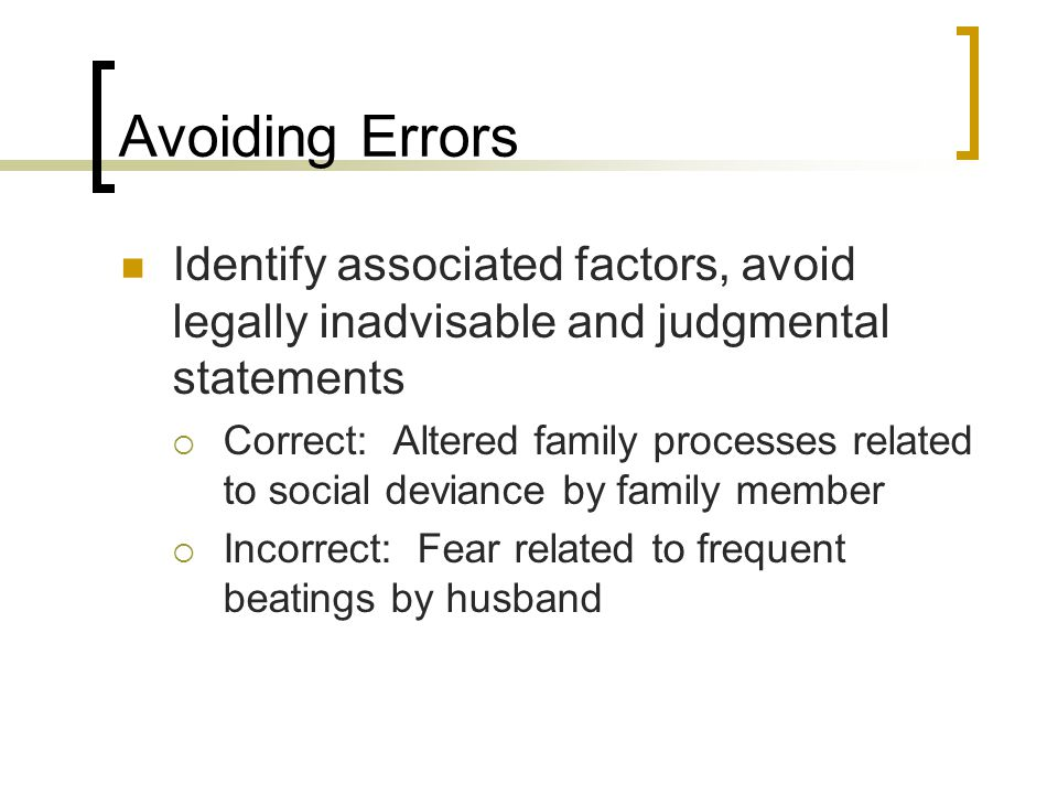 Avoiding Errors Identify associated factors, avoid legally inadvisable and judgmental statements.