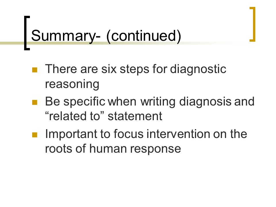 Summary- (continued) There are six steps for diagnostic reasoning