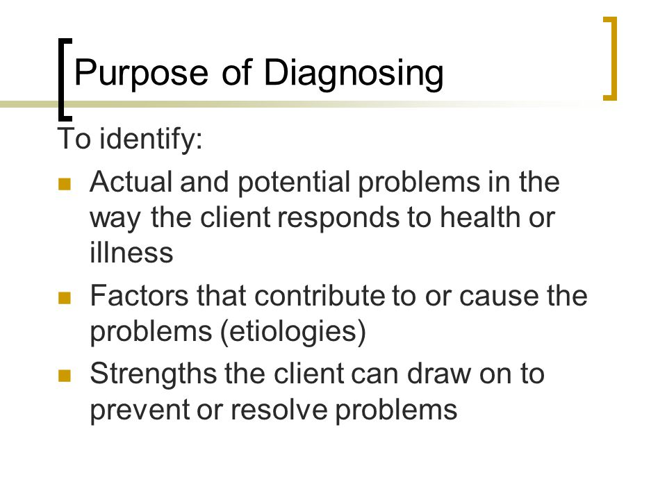 Purpose of Diagnosing To identify: