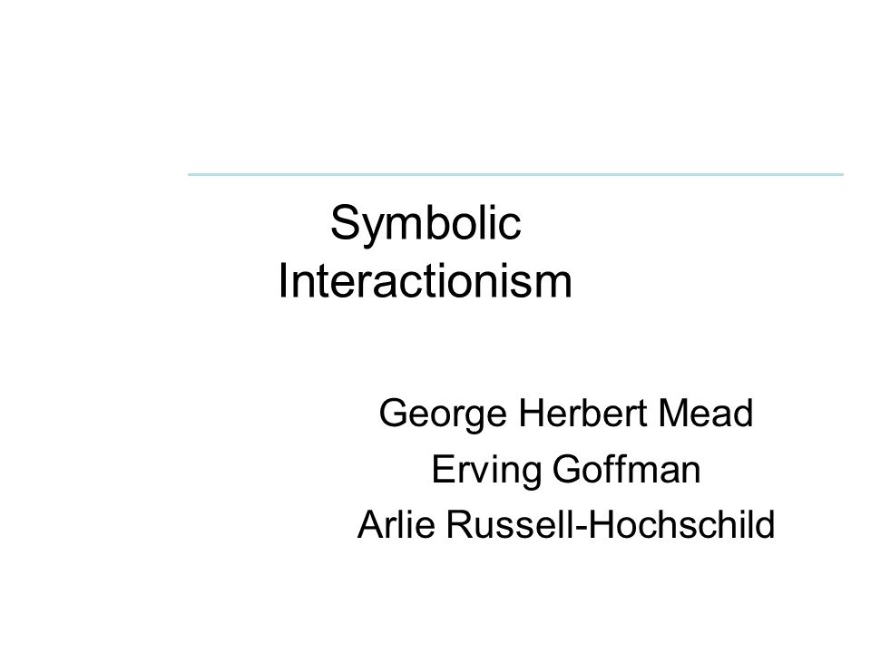 symbolic interactionsim The society for the study of symbolic interaction (sssi) is an international professional organization of scholars interested in the study of a wide range of social.