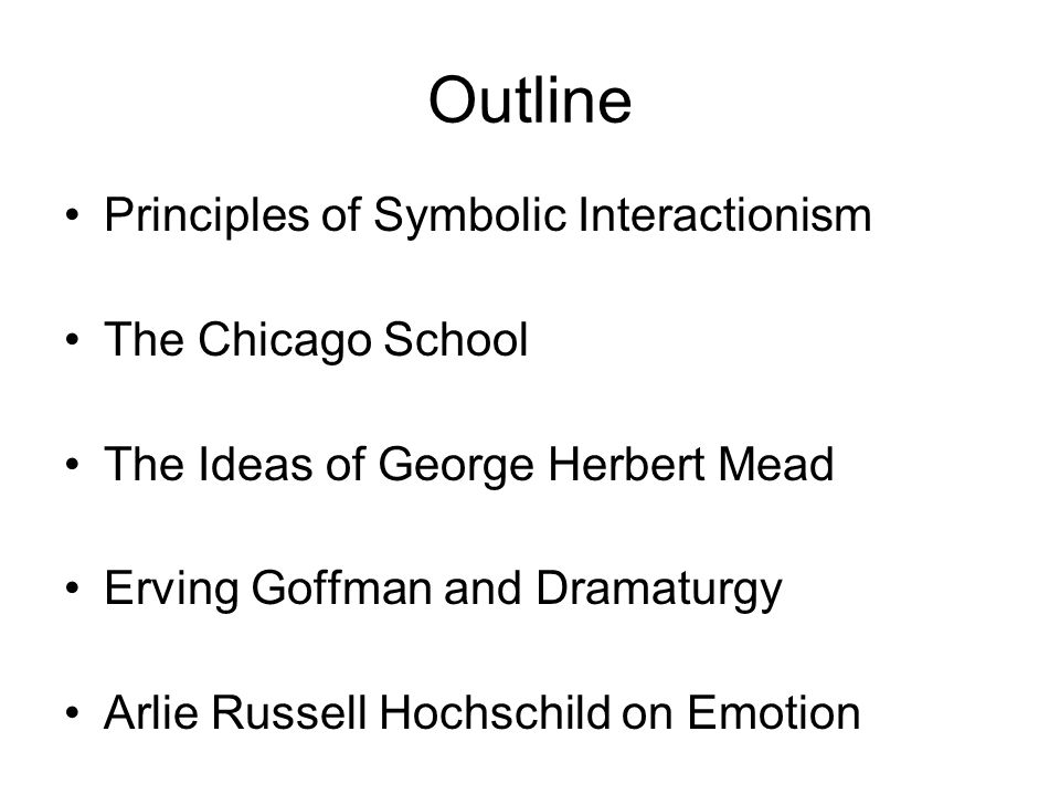 george herbert mead erving goffman Outline principles of symbolic interactionism the chicago school the ideas of  george herbert mead erving goffman and dramaturgy arlie russell hochschild .