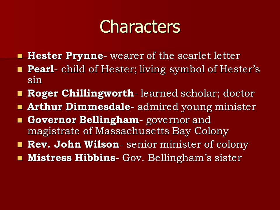 characterization of hester Of all the characters in the scarlet letter, hester prynne, the protagonist, is the strongest and most courageous but, that is not to say that she is unsusceptible to change.
