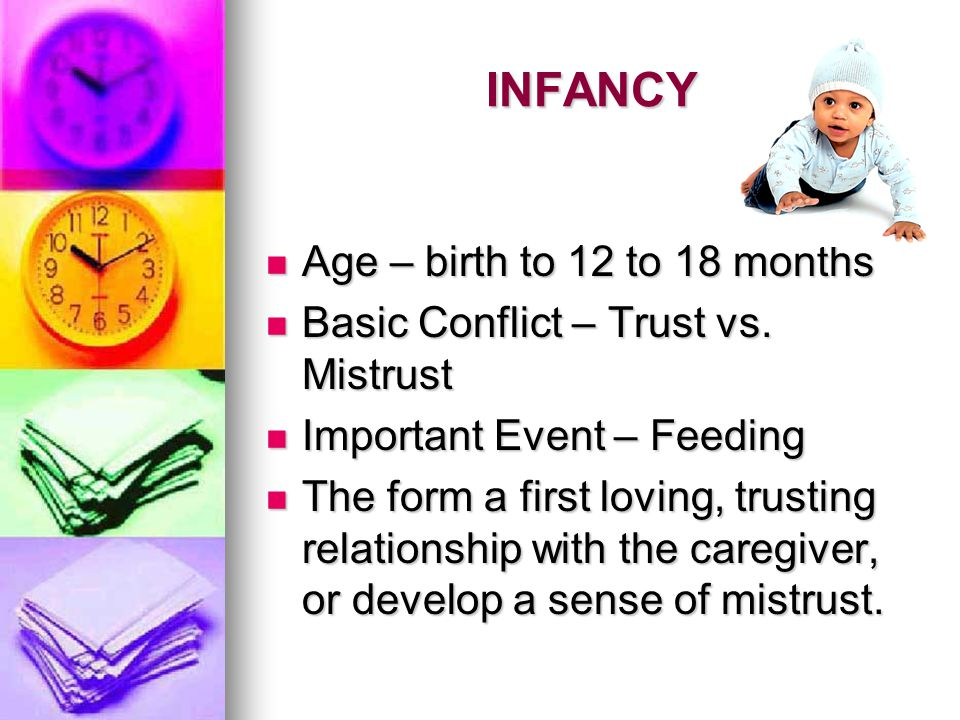 INFANCY Age – birth to 12 to 18 months