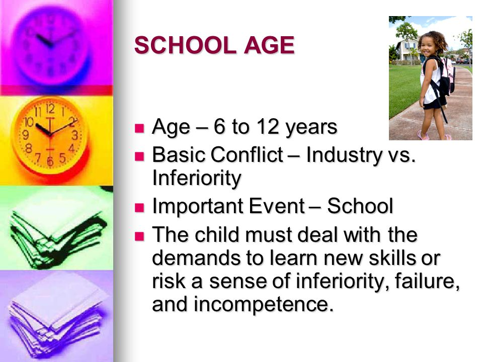 SCHOOL AGE Age – 6 to 12 years