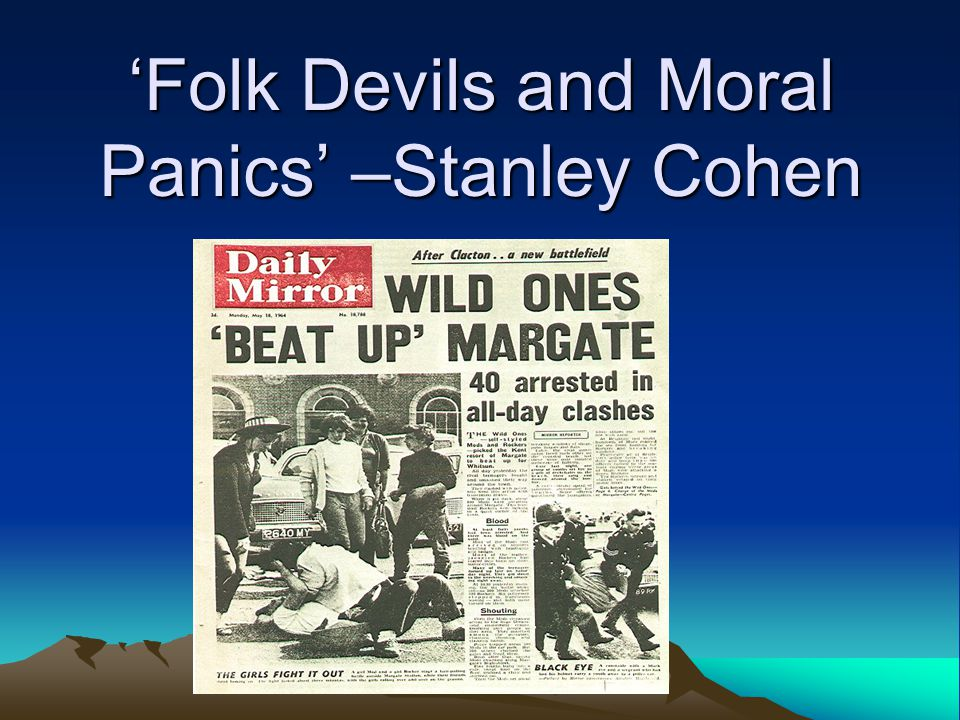 folk devils and moral panics in The creation of folk devils can kickstart a moral panic moral panics the term can be applied to any sensationalist, or over-the-top, reaction to an issue that appears to.