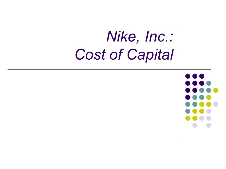nike inc cost of capital study View test prep - nike case analysis wacc course hero from finance 300 at university of louisiana at lafayette 113316907-case-study-nike-inc-cost-of-capital.