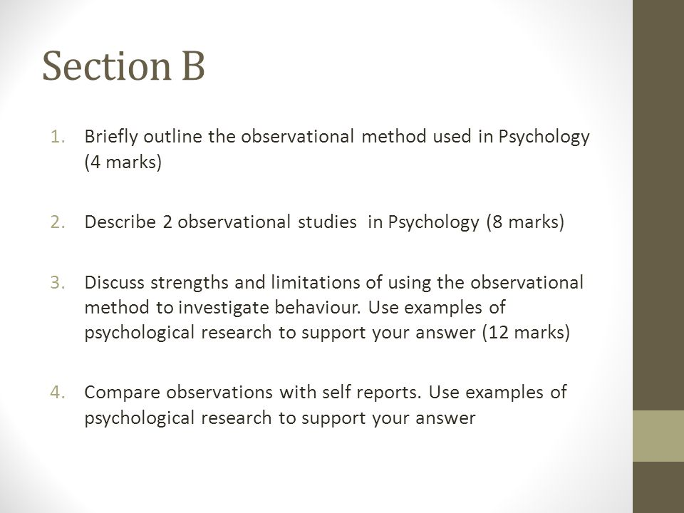 what is observational research in psychology When a complete record of behavior cannot be obtained, researchers seek to obtain a representative sample of behavior the extent to which observations may be generalized (external validity) depends on how behavior is sampled time sampling time sampling refers to researchers choosing time intervals for making.