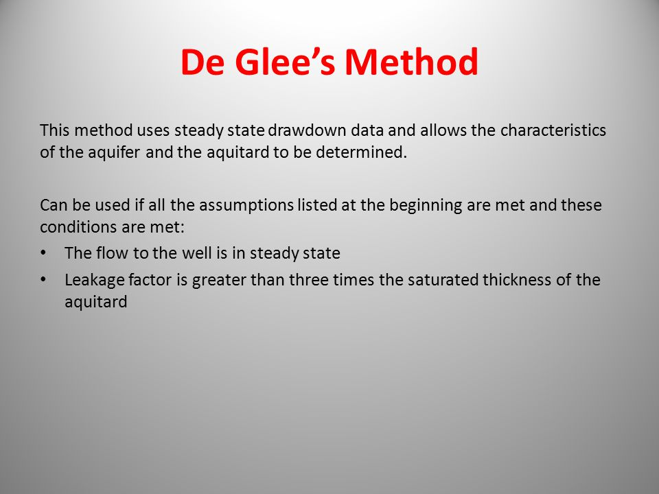 De Glee's Method This method uses steady state drawdown data and allows the characteristics of the aquifer and the aquitard to be determined.