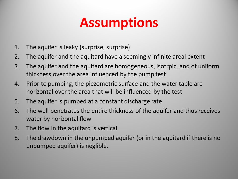 Assumptions The aquifer is leaky (surprise, surprise)