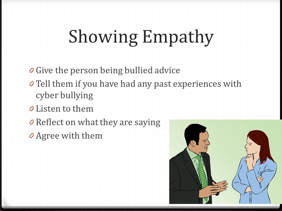 Showing Empathy Give the person being bullied advice