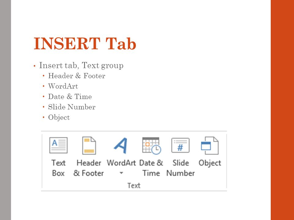 INSERT Tab Insert tab, Text group Header & Footer WordArt Date & Time