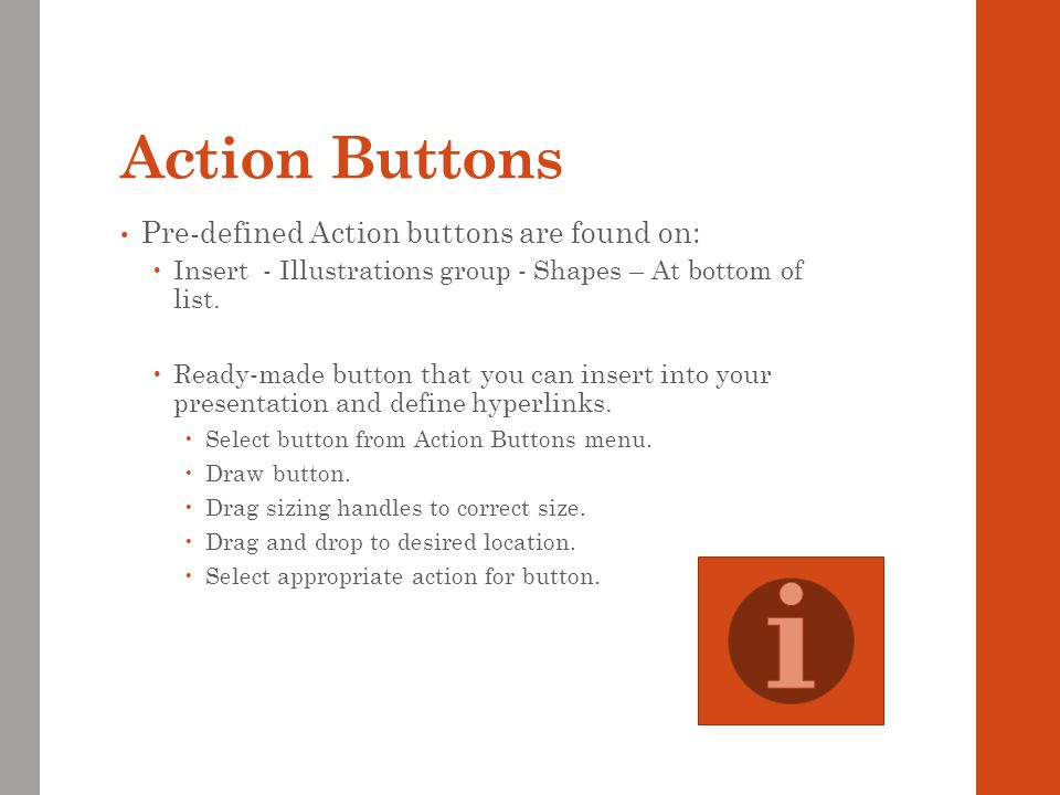 Action Buttons Pre-defined Action buttons are found on: