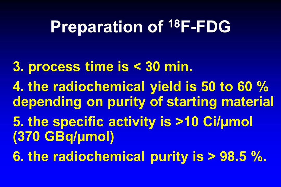 Preparation of 18F-FDG 3. process time is < 30 min.