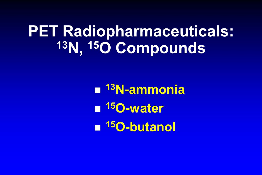 PET Radiopharmaceuticals: 13N, 15O Compounds