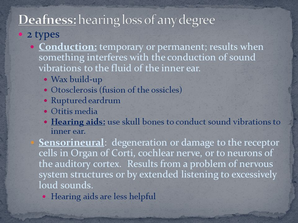 Deafness: hearing loss of any degree